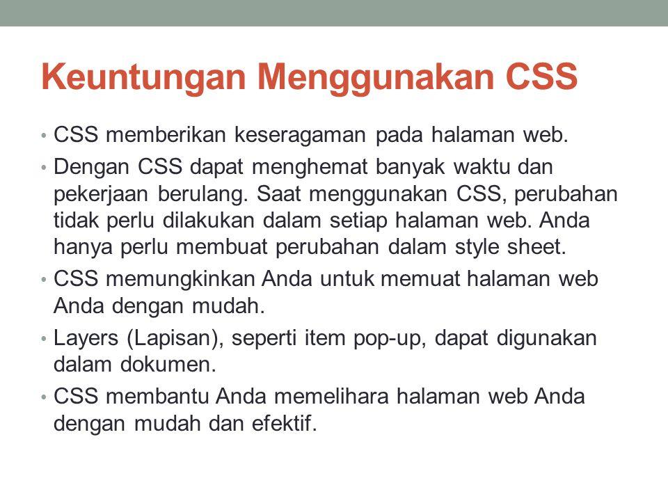 Keuntungan Menggunakan CSS CSS memberikan keseragaman pada halaman web. Dengan CSS dapat menghemat banyak waktu dan pekerjaan berulang. Saat menggunak