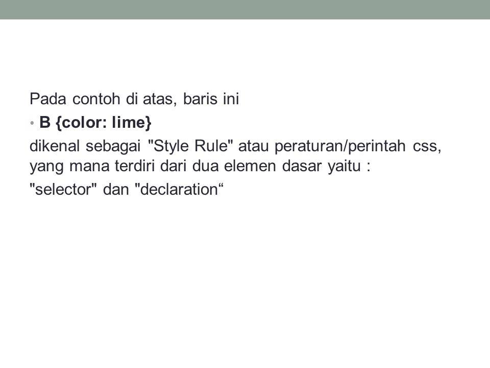 Pada contoh di atas, baris ini B {color: lime} dikenal sebagai