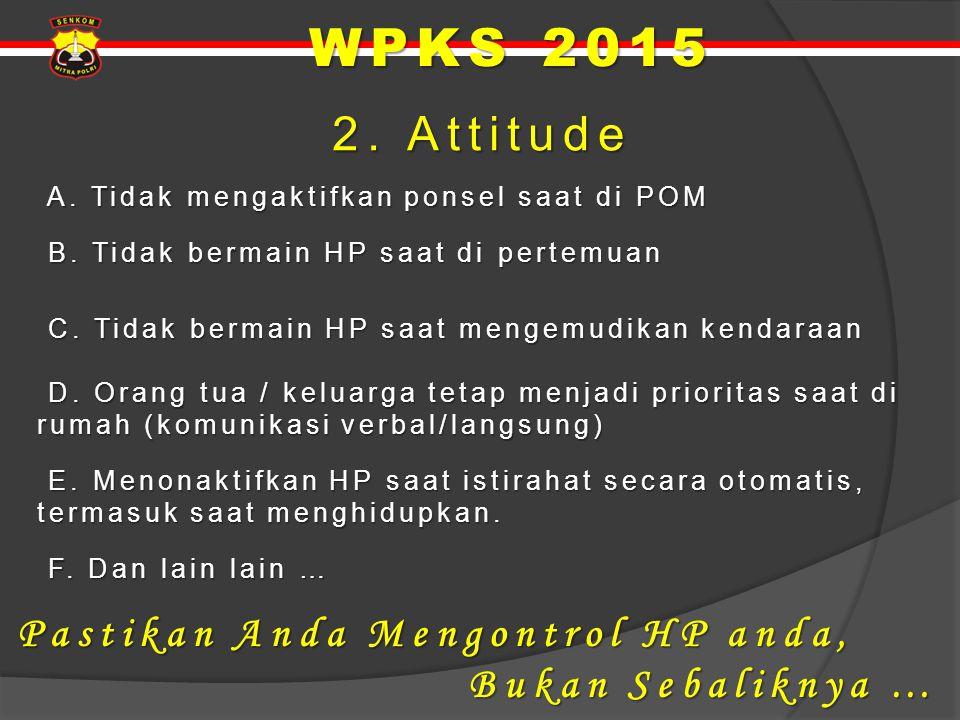 2. Attitude 2. Attitude A. Tidak mengaktifkan ponsel saat di POM A. Tidak mengaktifkan ponsel saat di POM B. Tidak bermain HP saat di pertemuan B. Tid