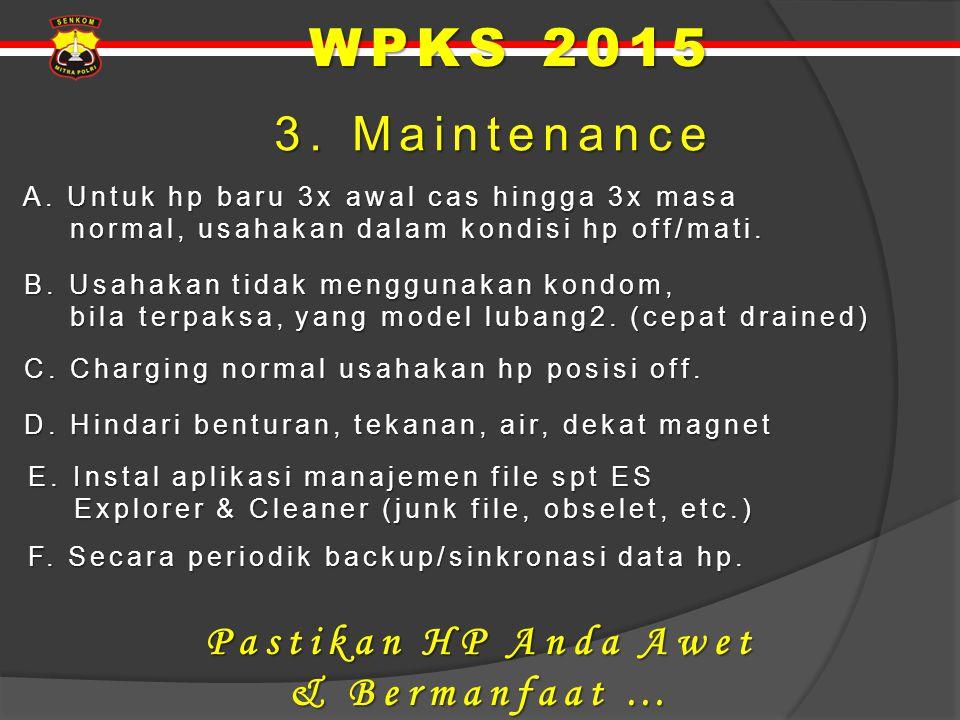 3. Maintenance 3. Maintenance A. Untuk hp baru 3x awal cas hingga 3x masa A. Untuk hp baru 3x awal cas hingga 3x masa normal, usahakan dalam kondisi h