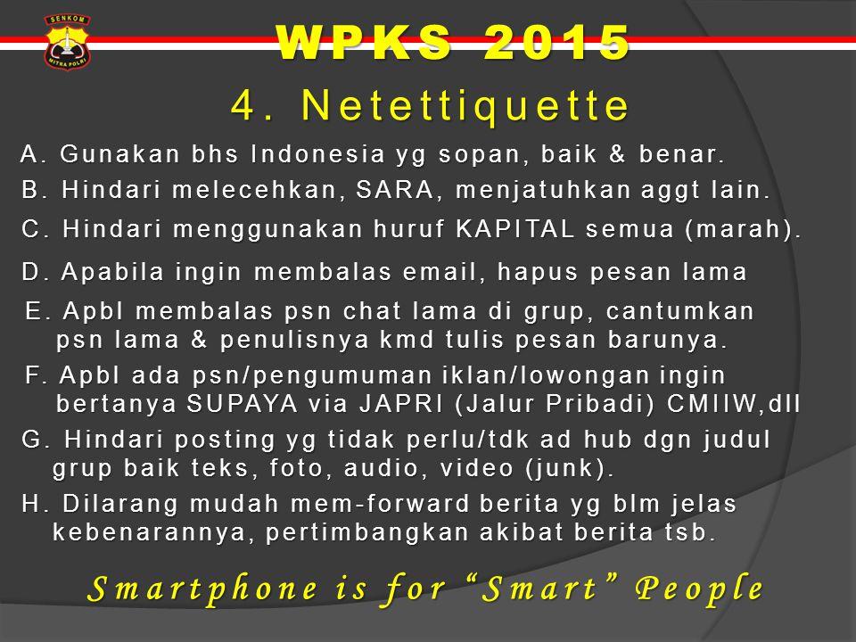 4.Netettiquette 4. Netettiquette A. Gunakan bhs Indonesia yg sopan, baik & benar.