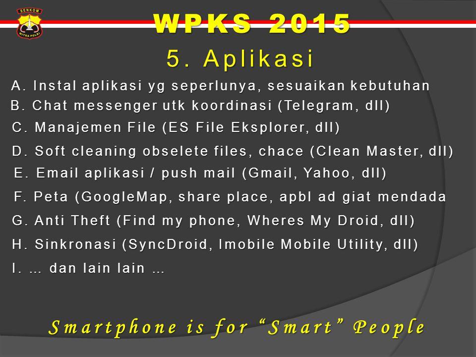 5. Aplikasi 5. Aplikasi A. Instal aplikasi yg seperlunya, sesuaikan kebutuhan A. Instal aplikasi yg seperlunya, sesuaikan kebutuhan B. Chat messenger