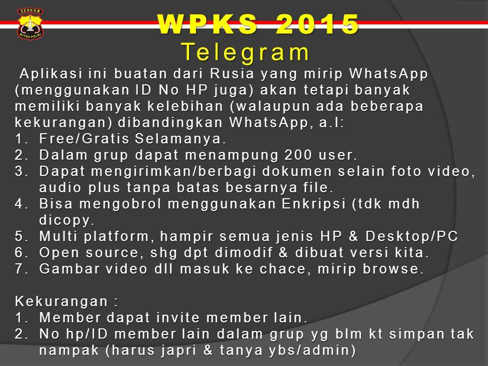 Telegram Telegram Aplikasi ini buatan dari Rusia yang mirip WhatsApp (menggunakan ID No HP juga) akan tetapi banyak memiliki banyak kelebihan (walaupu