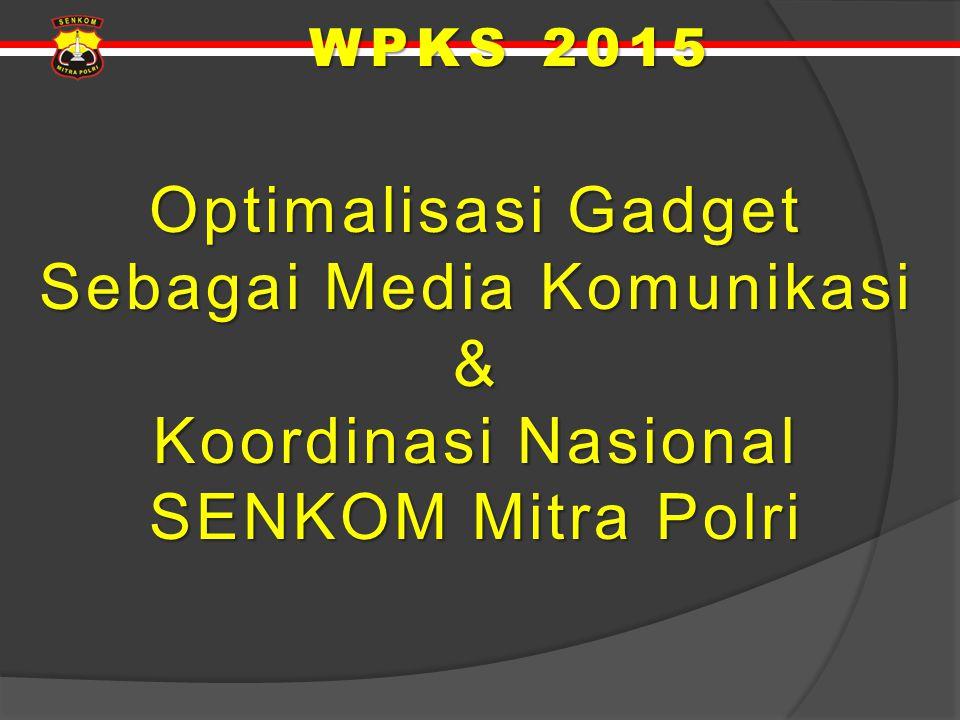 WPKS 2015 Optimalisasi Gadget Sebagai Media Komunikasi & Koordinasi Nasional SENKOM Mitra Polri