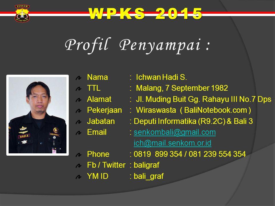 WPKS 2015 Nama : Ichwan Hadi S. TTL: Malang, 7 September 1982 Alamat : Jl. Muding Buit Gg. Rahayu III No.7 Dps Pekerjaan: Wiraswasta ( BaliNotebook.co