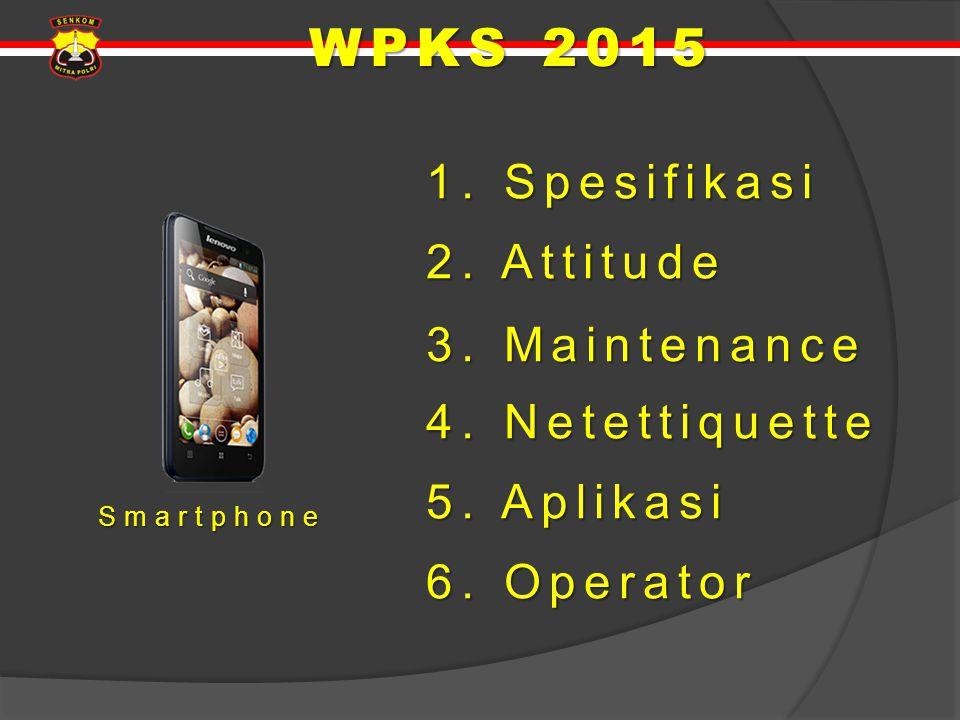 Smartphone 1. Spesifikasi 1. Spesifikasi 2. Attitude 2. Attitude 4. Netettiquette 4. Netettiquette 3. Maintenance 3. Maintenance 5. Aplikasi 5. Aplika