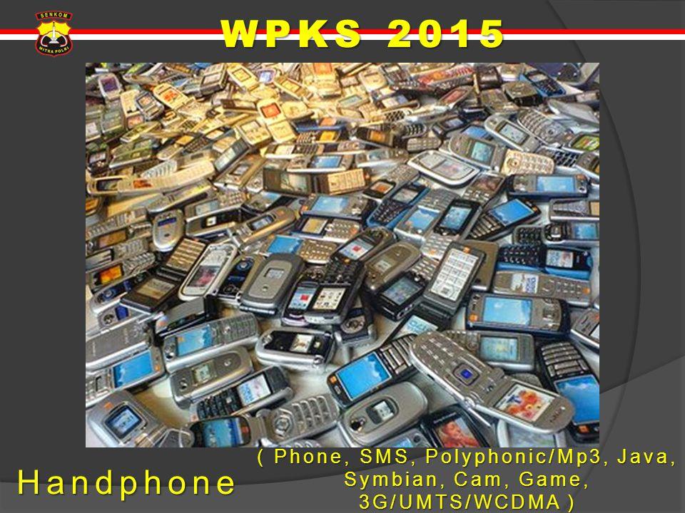 Handphone ( Phone, SMS, Polyphonic/Mp3, Java, Symbian, Cam, Game, 3G/UMTS/WCDMA ) WPKS 2015