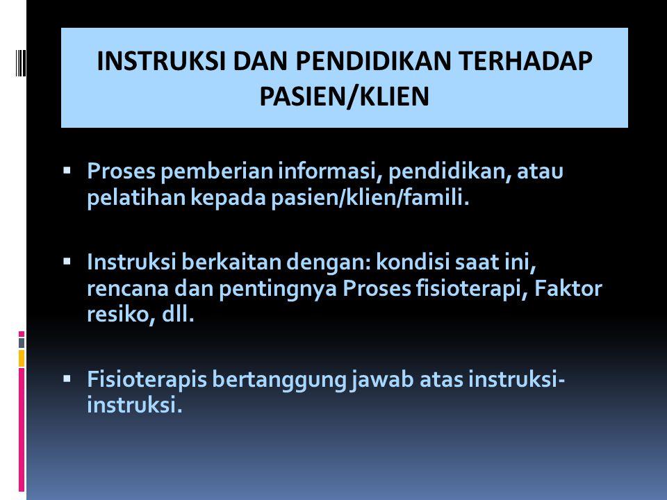 INSTRUKSI DAN PENDIDIKAN TERHADAP PASIEN/KLIEN  Proses pemberian informasi, pendidikan, atau pelatihan kepada pasien/klien/famili.  Instruksi berkai