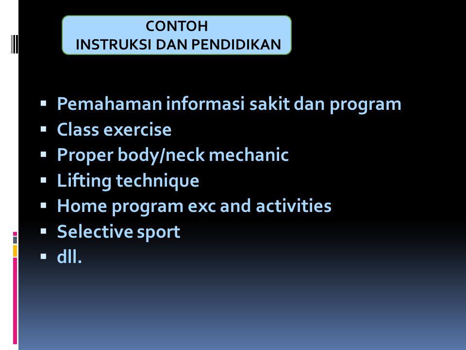  Pemahaman informasi sakit dan program  Class exercise  Proper body/neck mechanic  Lifting technique  Home program exc and activities  Selective