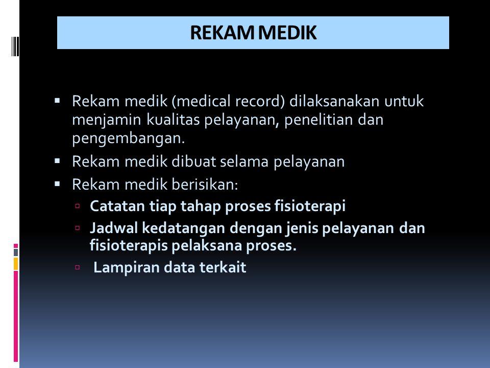 REKAM MEDIK  Rekam medik (medical record) dilaksanakan untuk menjamin kualitas pelayanan, penelitian dan pengembangan.  Rekam medik dibuat selama pe
