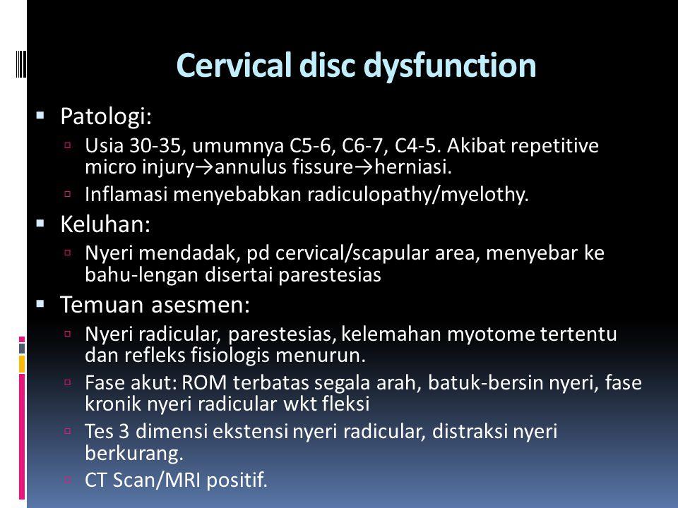 Cervical disc dysfunction  Patologi:  Usia 30-35, umumnya C5-6, C6-7, C4-5. Akibat repetitive micro injury→annulus fissure→herniasi.  Inflamasi men