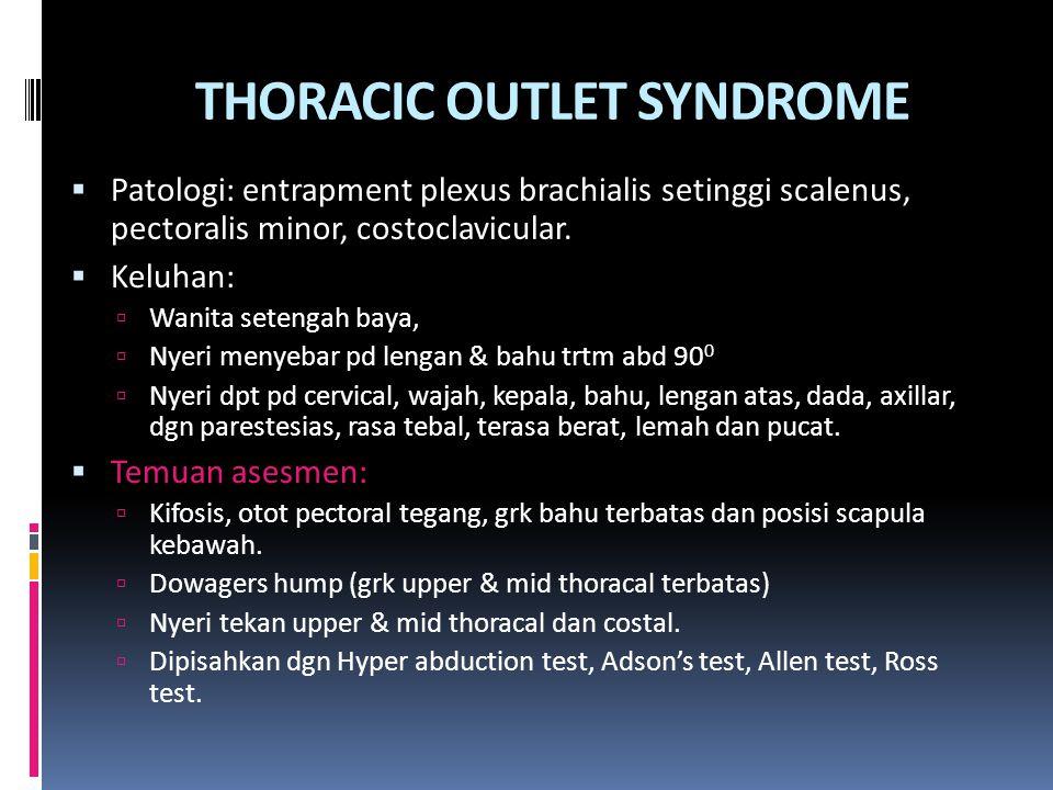 THORACIC OUTLET SYNDROME  Patologi: entrapment plexus brachialis setinggi scalenus, pectoralis minor, costoclavicular.  Keluhan:  Wanita setengah b