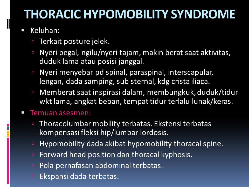 THORACIC HYPOMOBILITY SYNDROME  Keluhan:  Terkait posture jelek.  Nyeri pegal, ngilu/nyeri tajam, makin berat saat aktivitas, duduk lama atau posis