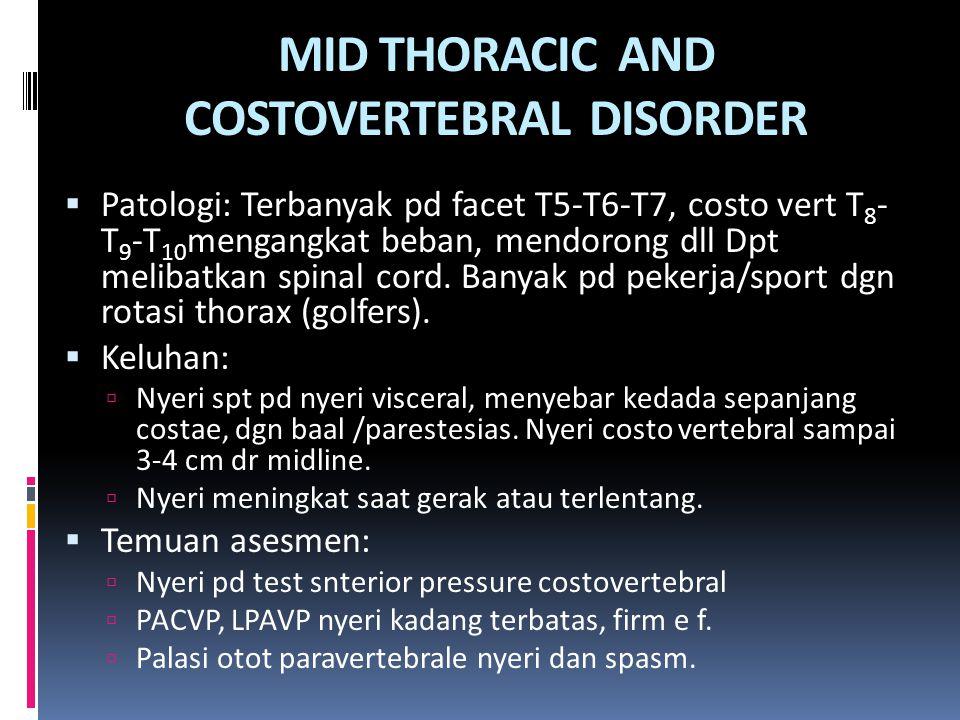 MID THORACIC AND COSTOVERTEBRAL DISORDER  Patologi: Terbanyak pd facet T5-T6-T7, costo vert T 8 - T 9 -T 10 mengangkat beban, mendorong dll Dpt melib