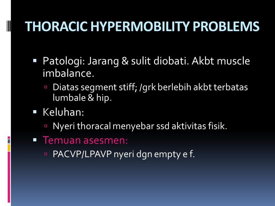 THORACIC HYPERMOBILITY PROBLEMS  Patologi: Jarang & sulit diobati. Akbt muscle imbalance.  Diatas segment stiff; /grk berlebih akbt terbatas lumbale