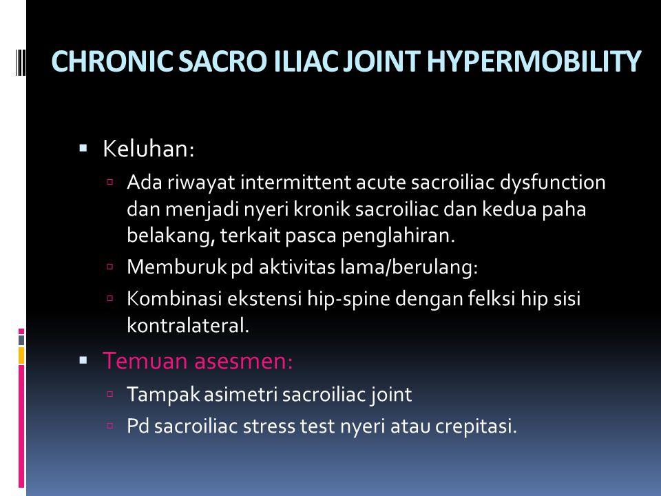 CHRONIC SACRO ILIAC JOINT HYPERMOBILITY  Keluhan:  Ada riwayat intermittent acute sacroiliac dysfunction dan menjadi nyeri kronik sacroiliac dan ked