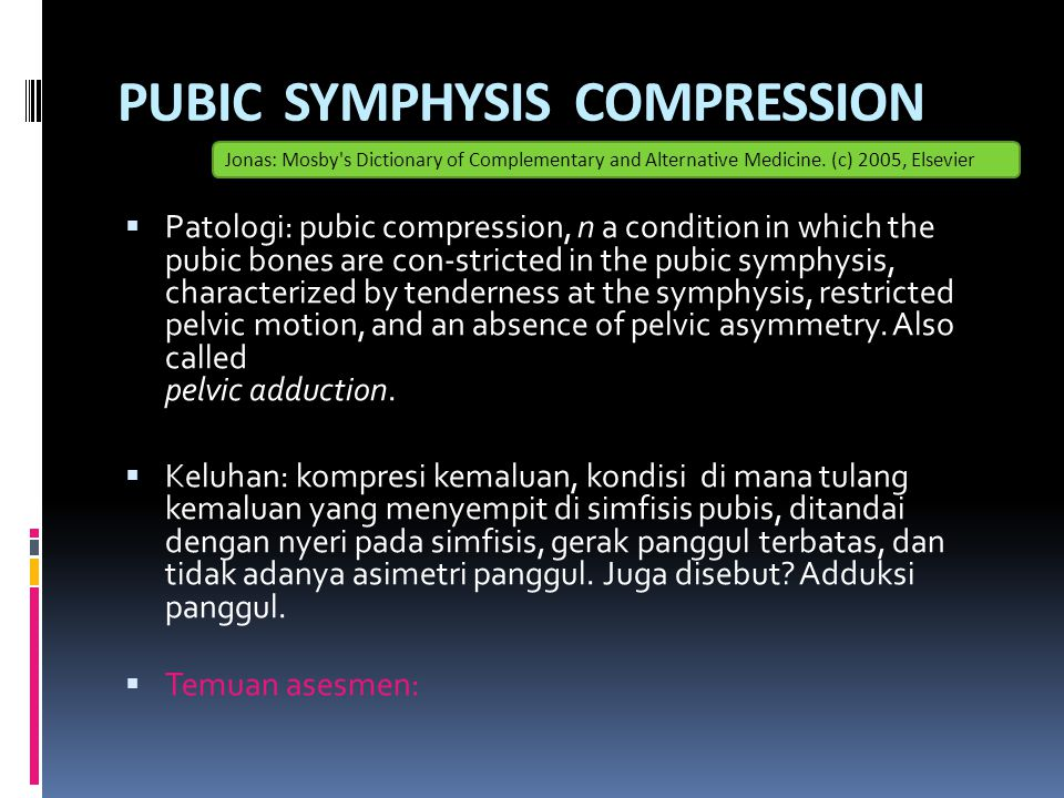PUBIC SYMPHYSIS COMPRESSION  Patologi: pubic compression, n a condition in which the pubic bones are con-stricted in the pubic symphysis, characteriz