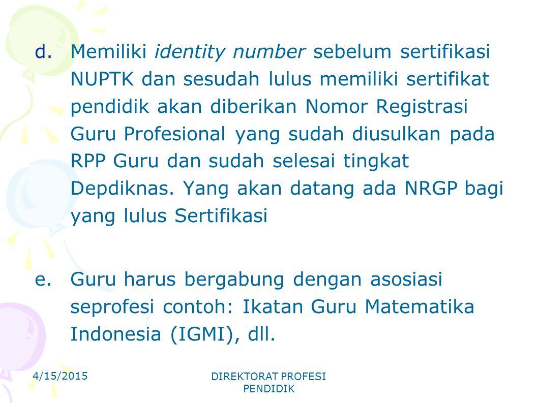 d.Memiliki identity number sebelum sertifikasi NUPTK dan sesudah lulus memiliki sertifikat pendidik akan diberikan Nomor Registrasi Guru Profesional y