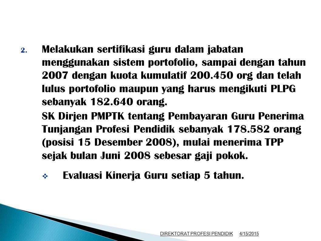 2. Melakukan sertifikasi guru dalam jabatan menggunakan sistem portofolio, sampai dengan tahun 2007 dengan kuota kumulatif 200.450 org dan telah lulus
