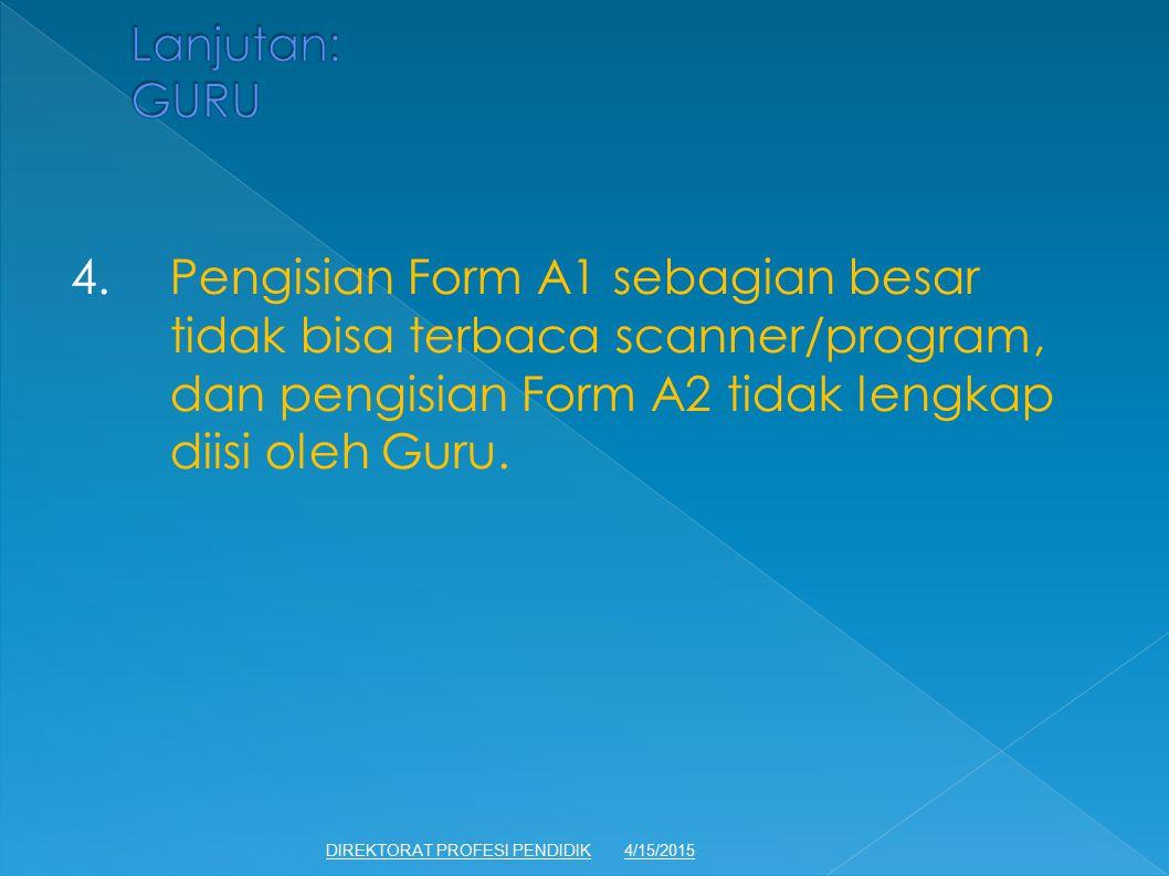 4.Pengisian Form A1 sebagian besar tidak bisa terbaca scanner/program, dan pengisian Form A2 tidak lengkap diisi oleh Guru. 4/15/2015DIREKTORAT PROFES