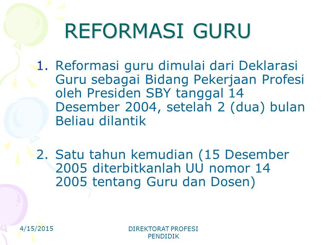 REFORMASI GURU 1.Reformasi guru dimulai dari Deklarasi Guru sebagai Bidang Pekerjaan Profesi oleh Presiden SBY tanggal 14 Desember 2004, setelah 2 (du