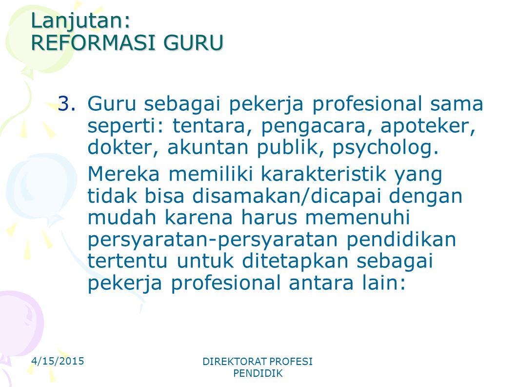 Lanjutan: REFORMASI GURU 3.Guru sebagai pekerja profesional sama seperti: tentara, pengacara, apoteker, dokter, akuntan publik, psycholog. Mereka memi