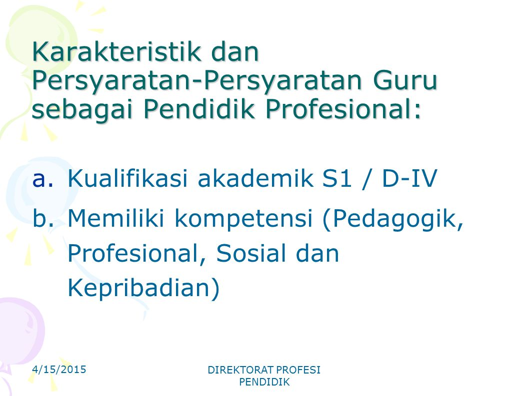 Karakteristik dan Persyaratan-Persyaratan Guru sebagai Pendidik Profesional: a.Kualifikasi akademik S1 / D-IV b.Memiliki kompetensi (Pedagogik, Profes