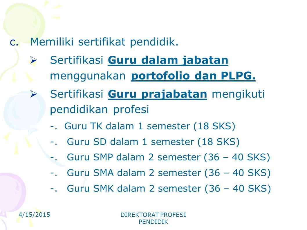 c.Memiliki sertifikat pendidik.  Sertifikasi Guru dalam jabatan menggunakan portofolio dan PLPG.  Sertifikasi Guru prajabatan mengikuti pendidikan p
