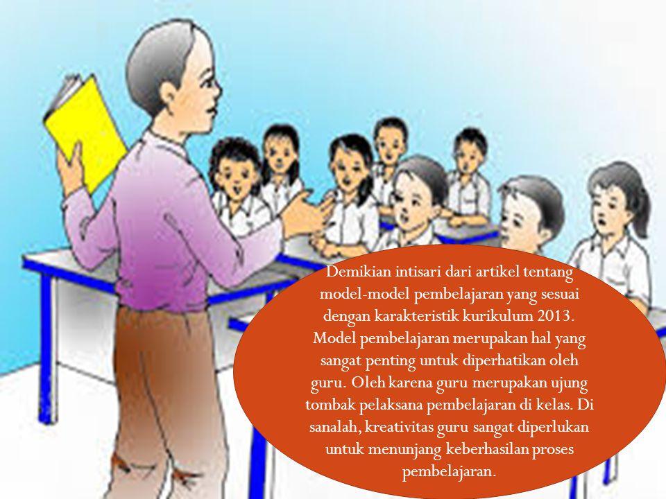 Demikian intisari dari artikel tentang model-model pembelajaran yang sesuai dengan karakteristik kurikulum 2013. Model pembelajaran merupakan hal yang