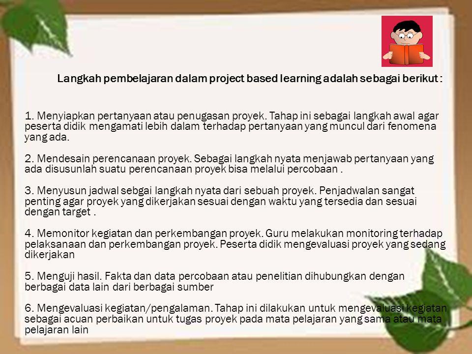 1. Menyiapkan pertanyaan atau penugasan proyek. Tahap ini sebagai langkah awal agar peserta didik mengamati lebih dalam terhadap pertanyaan yang muncu