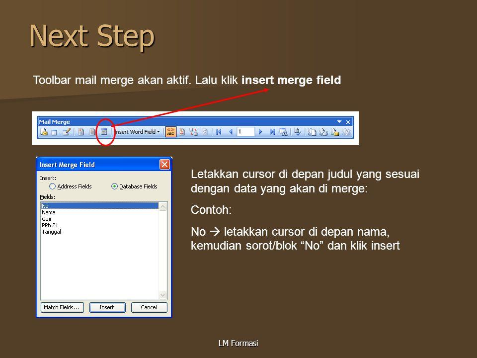 LM Formasi Next Step Toolbar mail merge akan aktif. Lalu klik insert merge field Letakkan cursor di depan judul yang sesuai dengan data yang akan di m
