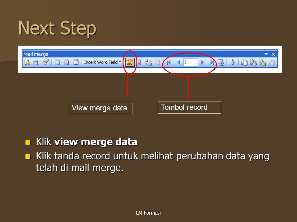 LM Formasi Next Step Klik view merge data Klik view merge data Klik tanda record untuk melihat perubahan data yang telah di mail merge. Klik tanda rec