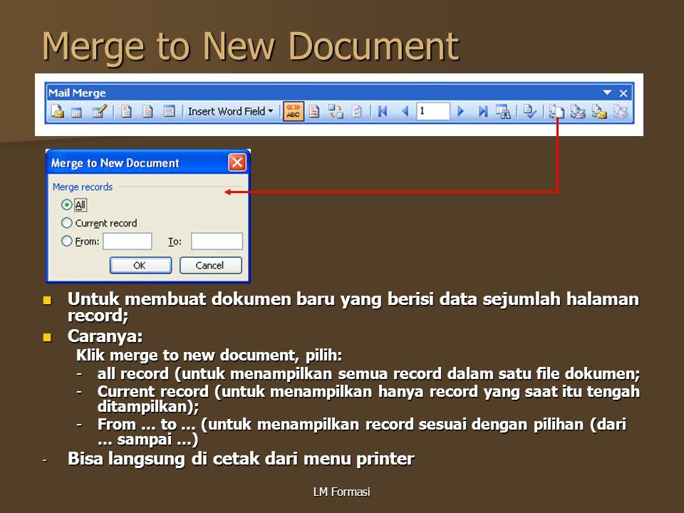 LM Formasi Merge to New Document Untuk membuat dokumen baru yang berisi data sejumlah halaman record; Untuk membuat dokumen baru yang berisi data seju