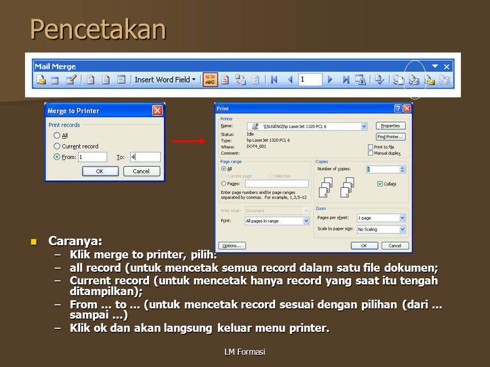 LM Formasi Pencetakan Caranya: Caranya: –Klik merge to printer, pilih: –all record (untuk mencetak semua record dalam satu file dokumen; –Current reco