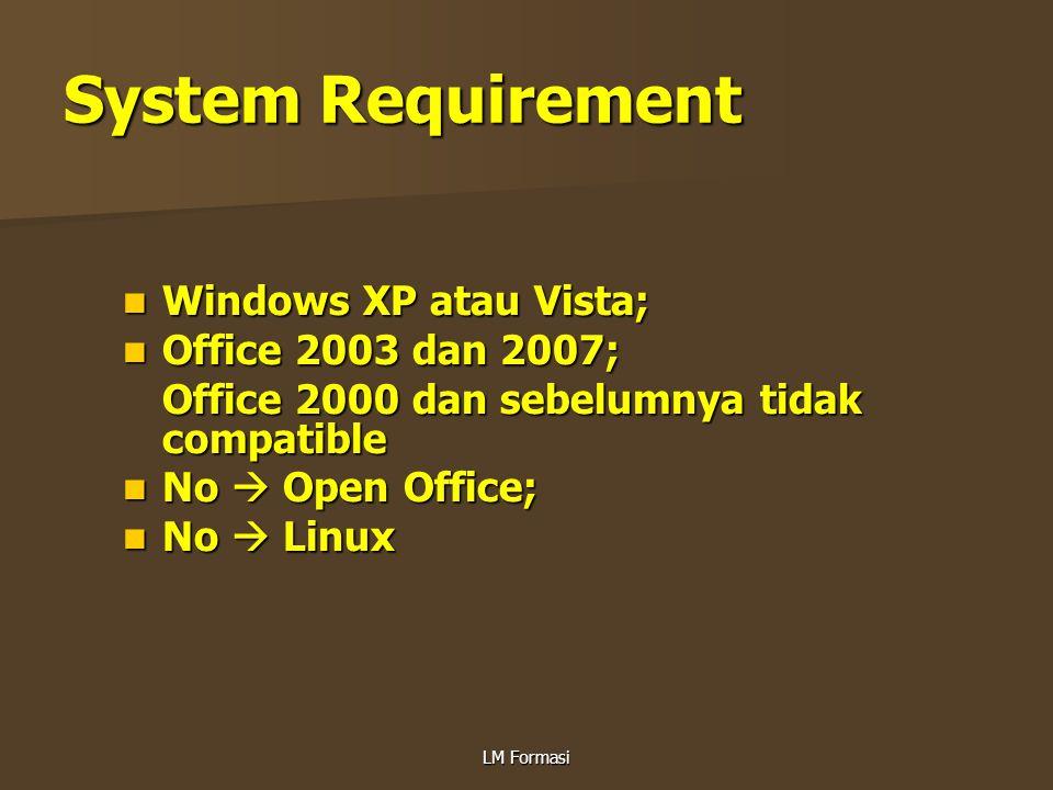 System Requirement Windows XP atau Vista; Windows XP atau Vista; Office 2003 dan 2007; Office 2003 dan 2007; Office 2000 dan sebelumnya tidak compatib