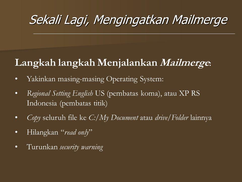Sekali Lagi, Mengingatkan Mailmerge Langkah langkah Menjalankan Mailmerge : Yakinkan masing-masing Operating System: Regional Setting English US (pemb