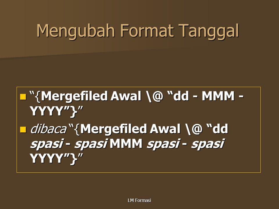 "LM Formasi Mengubah Format Tanggal ""{Mergefiled Awal \@ ""dd - MMM - YYYY""}"" ""{Mergefiled Awal \@ ""dd - MMM - YYYY""}"" dibaca ""{Mergefiled Awal \@ ""dd s"