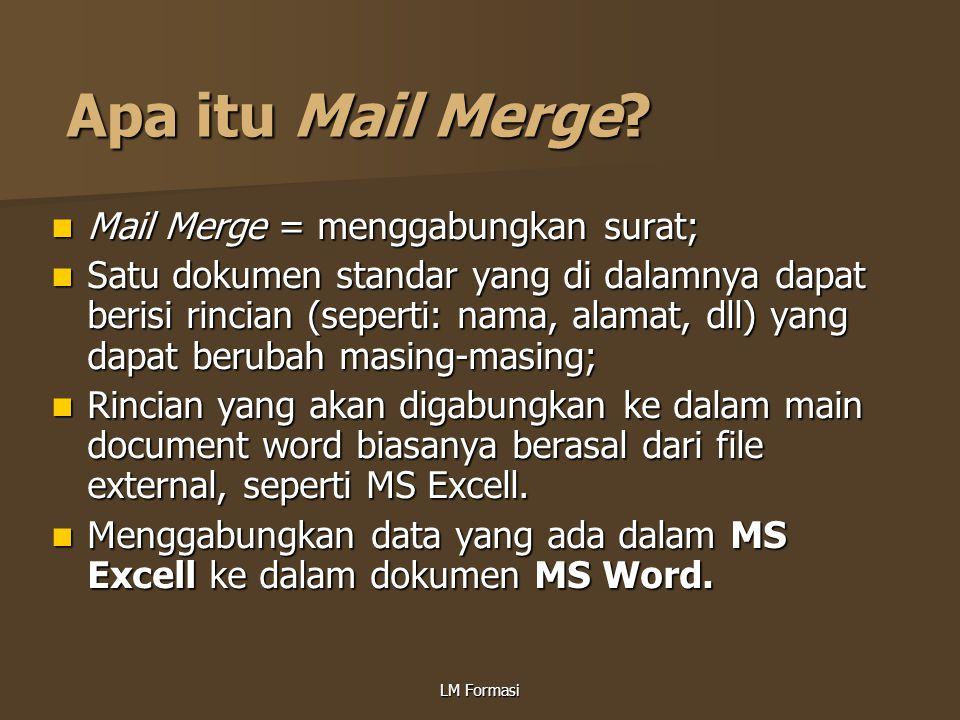 LM Formasi Apa itu Mail Merge? Mail Merge = menggabungkan surat; Mail Merge = menggabungkan surat; Satu dokumen standar yang di dalamnya dapat berisi