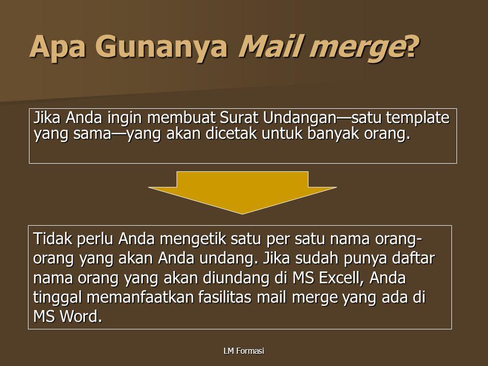 LM Formasi Apa Gunanya Mail merge? Jika Anda ingin membuat Surat Undangan—satu template yang sama—yang akan dicetak untuk banyak orang. Tidak perlu An