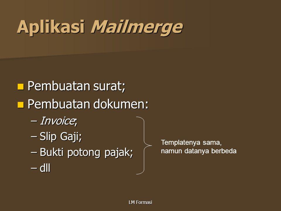 LM Formasi Aplikasi Mailmerge Pembuatan surat; Pembuatan surat; Pembuatan dokumen: Pembuatan dokumen: –Invoice; –Slip Gaji; –Bukti potong pajak; –dll