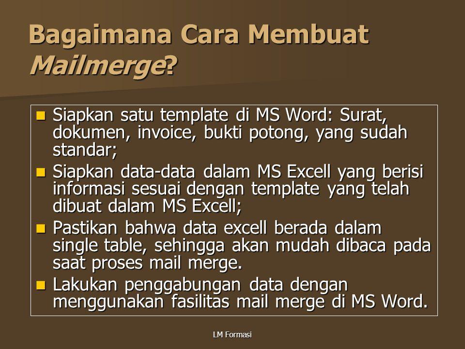 LM Formasi Bagaimana Cara Membuat Mailmerge? Siapkan satu template di MS Word: Surat, dokumen, invoice, bukti potong, yang sudah standar; Siapkan satu