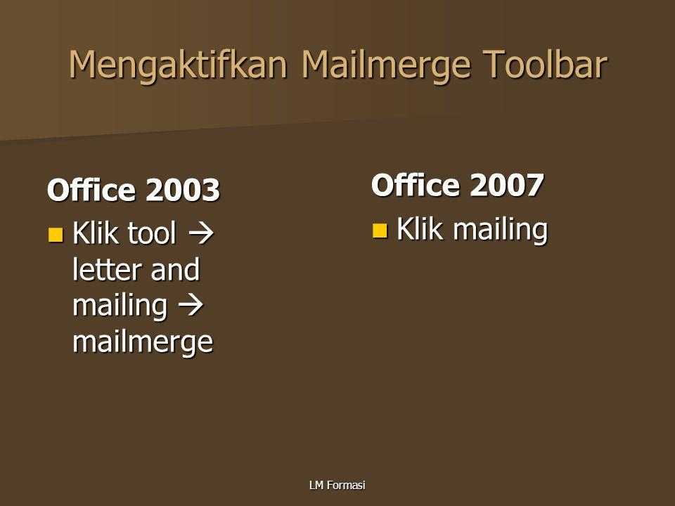 LM Formasi Mengaktifkan Mailmerge Toolbar Office 2003 Klik tool  letter and mailing  mailmerge Klik tool  letter and mailing  mailmerge Office 200