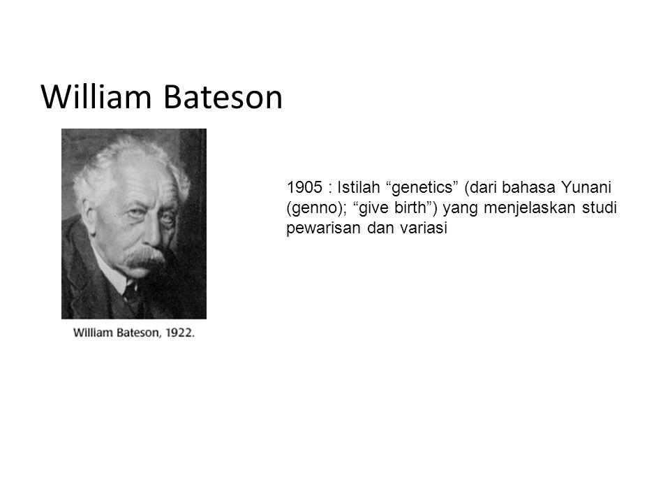 """William Bateson 1905 : Istilah """"genetics"""" (dari bahasa Yunani (genno); """"give birth"""") yang menjelaskan studi pewarisan dan variasi"""