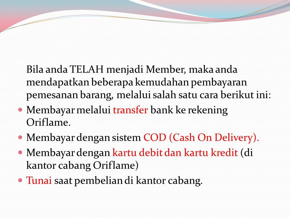 Bila anda TELAH menjadi Member, maka anda mendapatkan beberapa kemudahan pembayaran pemesanan barang, melalui salah satu cara berikut ini: Membayar me