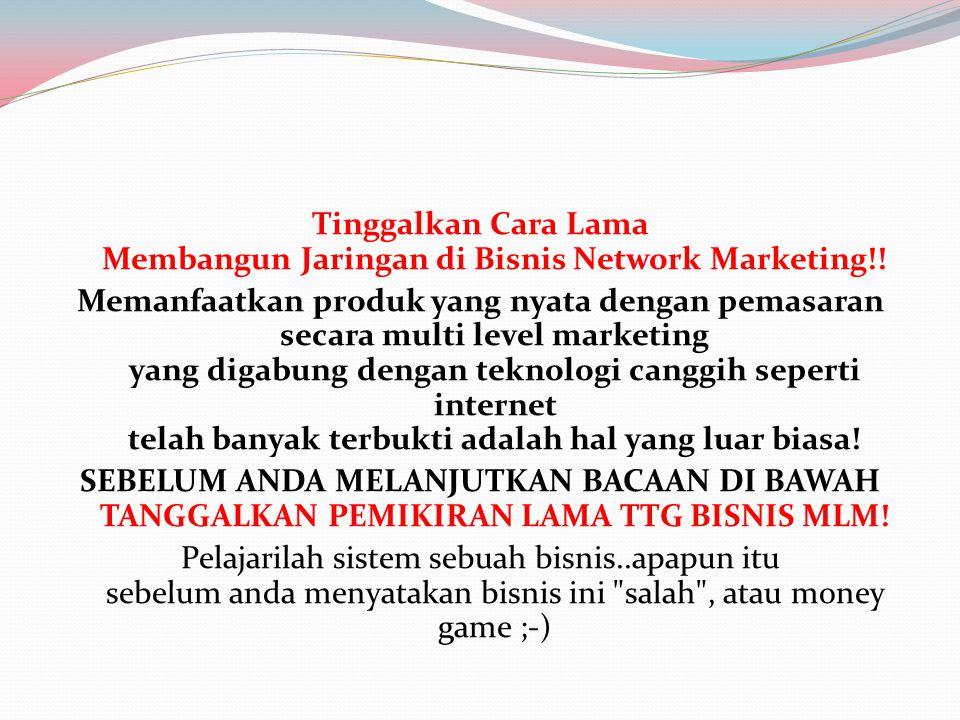 Tinggalkan Cara Lama Membangun Jaringan di Bisnis Network Marketing!! Memanfaatkan produk yang nyata dengan pemasaran secara multi level marketing yan