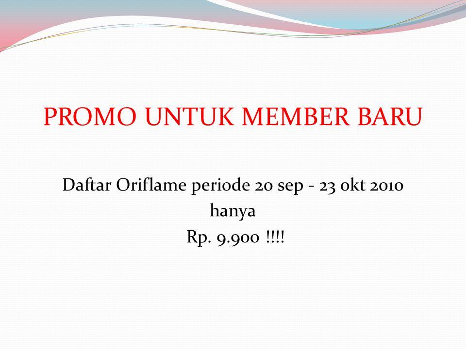 PROMO UNTUK MEMBER BARU Daftar Oriflame periode 20 sep - 23 okt 2010 hanya Rp. 9.900 !!!!