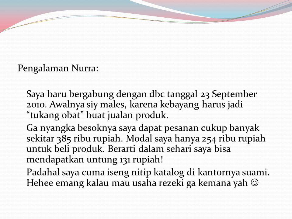 """Pengalaman Nurra: Saya baru bergabung dengan dbc tanggal 23 September 2010. Awalnya siy males, karena kebayang harus jadi """"tukang obat"""" buat jualan pr"""