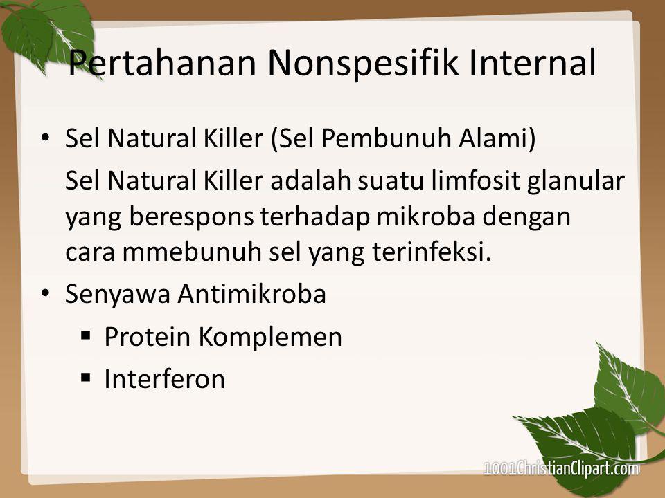 Pertahanan Nonspesifik Internal Sel Natural Killer (Sel Pembunuh Alami) Sel Natural Killer adalah suatu limfosit glanular yang berespons terhadap mikr