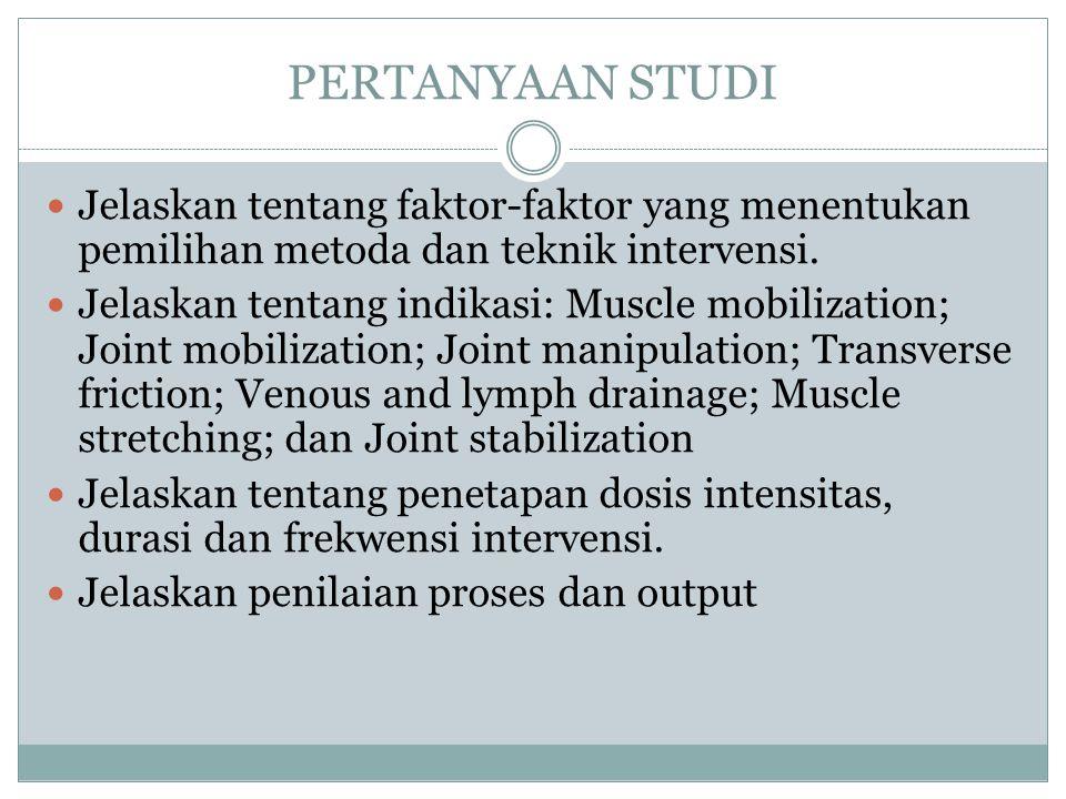 PERTANYAAN STUDI Jelaskan tentang faktor-faktor yang menentukan pemilihan metoda dan teknik intervensi. Jelaskan tentang indikasi: Muscle mobilization