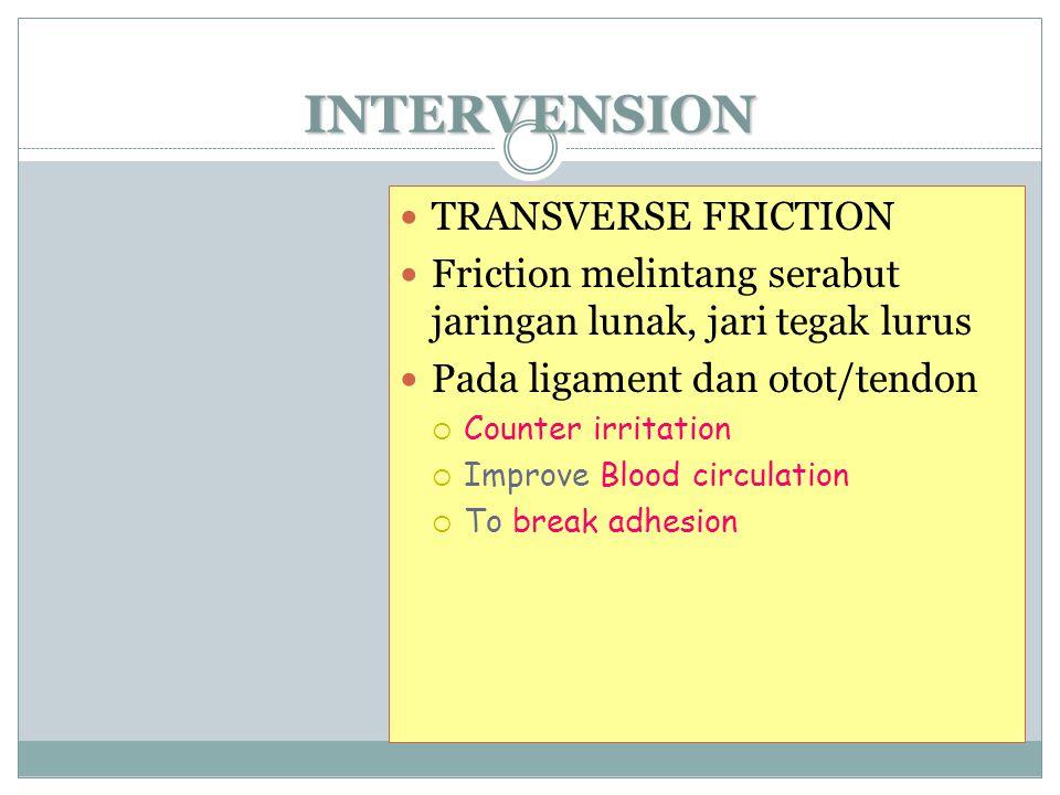 INTERVENSION TRANSVERSE FRICTION Friction melintang serabut jaringan lunak, jari tegak lurus Pada ligament dan otot/tendon  Counter irritation  Impr